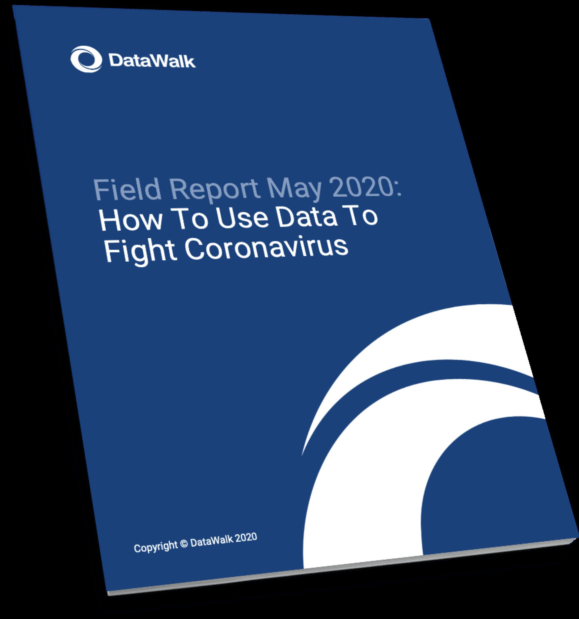 DataWalk - Field Report May 2020- How To Use Data To Fight Coronavirus